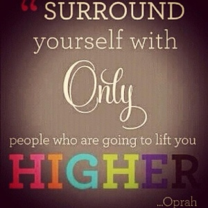 surround yourself with people who life you up